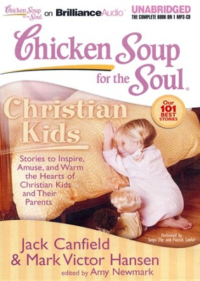 Chicken Soup for the Soul: Christian Kids - Stories to Inspire, Amuse, and Warm the Hearts of Christian Kids and Their Parents on CD  -     By: Jack Canfield, Mark Victor Hansen, Amy Newmark