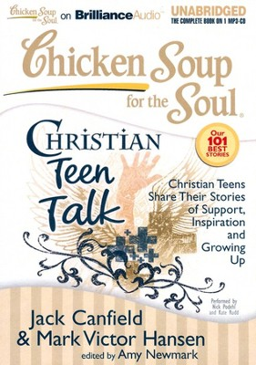 Chicken Soup for the Soul: Christian Teen Talk - Christian Teens Share Their Stories of Support, Inspiration and Growing Up on CD  -     By: Jack Canfield, Mark Victor Hansen, Amy Newmark