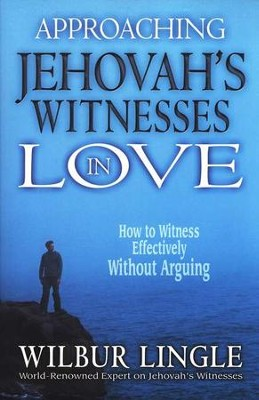 Approaching Jehovah's Witnesses in Love: How to Witness Effectively Without Arguing  -     By: Wilbur Lingle