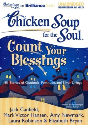 Chicken Soup for the Soul: Count Your Blessings: 101 Stories of Gratitude, Fortitude, and Silver Linings  -     By: Jack Canfield, Mark Victor Hansen, Amy Newmark