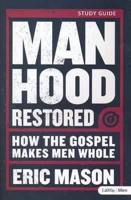 Manhood Restored: How the Gospel Makes Men Whole, Member Book  -     By: Eric Mason