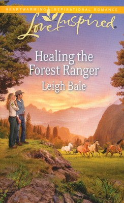 Healing the Forest Ranger  -     By: Leigh Bale