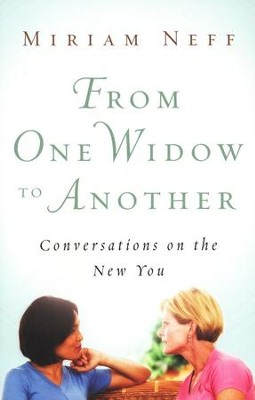 From One Widow to Another: Conversations on the New You  -     By: Miriam Neff