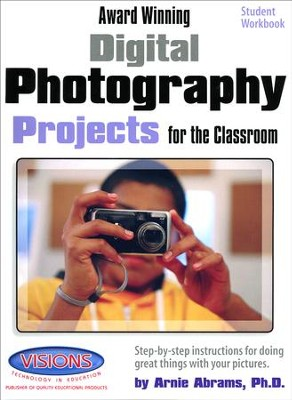 Award Winning Digital Photography Projects for the  Classroom Student Edition  -     By: Arnie Abrams