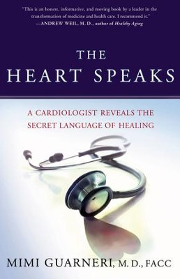 The Heart Speaks: A Cardiologist Reveals the Secret Language of Healing - eBook  -     By: Mimi Guarneri M.D., FACC