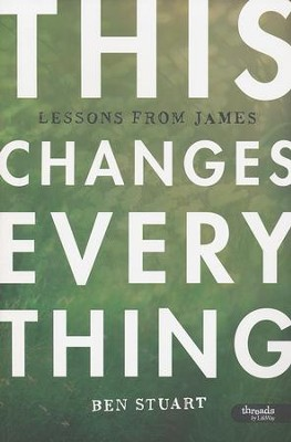 This Changes Everything: Lessons from James, Member Book  -     By: Ben Stuart