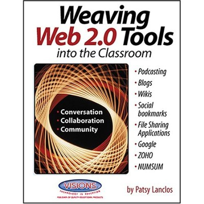 Weaving Web 2.0 Into The Classroom   -     By: Patsy Lancios