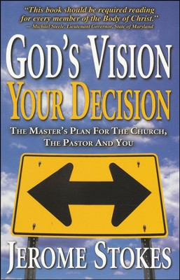 God's Vision, Your Decision: The Master's Plan For The Church, The Pastor, and You  -     By: Jerome Stokes