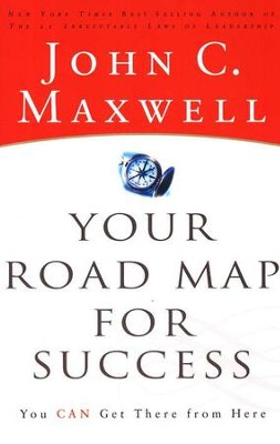 Your Road Map for Success: You Can Get There from Here  -     By: John C. Maxwell