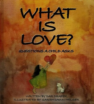 What is Love?: Question A Child Asks   -     By: Dar Draper