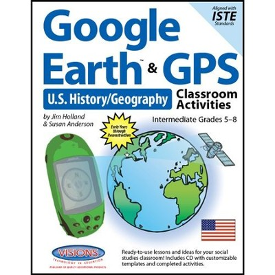 Google Earth and GPS Classroom Activities Intermediate U.S. History/Geography Grades 5-8  -     By: Jim Holland, Susan Anderson