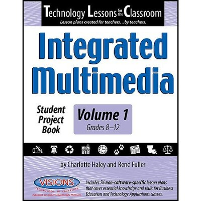 Technology Lessons for the Classroom: Integrated  Multimedia Volume 1  -     By: Charlotte Haley, Renee Fuller