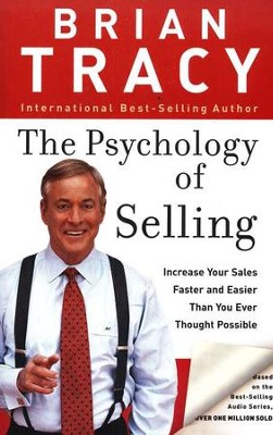 The Psychology of Selling: Increase Your Sales Faster and Easier Than You Ever Thought Possible  -     By: Brian Tracy
