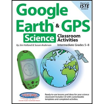 Google Earth and GPS Classroom Activities Intermediate Science Grades 5-8  -     By: Jim Holland, Susan Anderson