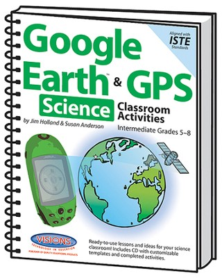 Google Earth and GPS Classroom Activities for  Intermediate Science, Texas Version  -     By: Jim Holland, Susan Anderson