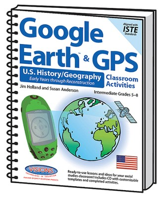 Google Earth and GPS Classroom Activities Intermediate U.S. History/Geography Grades 5-8, Texas Version  -     By: Jim Holland, Susan Anderson