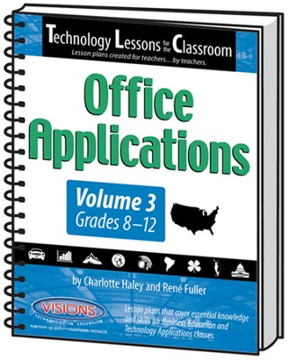 Technology Lessons for the Classroom: Office  Applications Volume 3  -     By: Charlotte Haley, Renee Fuller
