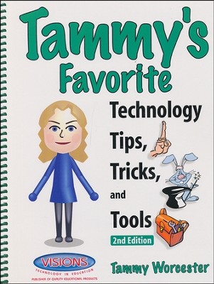 Tammy's Favorite Technology Tips, Tricks & Tools,   Second Edition  -     By: Tammy Worcester