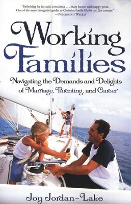 Working Families: Navigating the Demands and Delights of Marriage, Parenting, and Career - Slightly Imperfect  -     By: Joy Jordan-Lake