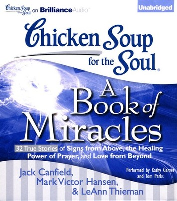 Chicken Soup for the Soul: A Book of Miracles - 32 True Stories of Signs from Above, the Healing Power of Prayer and Love from Beyond, Unabridged Audio CD  -     By: Jack Canfield, Mark Victor Hansen, Leann Theiman