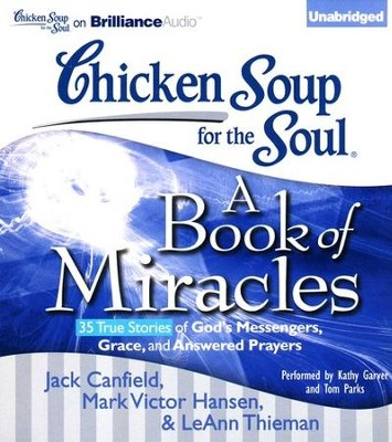 Chicken Soup for the Soul: A Book of Miracles - 35 True Stories of God's Messengers, Grace and Answered Prayers, Unabridged Audio CD  -     By: Jack Canfield, Mark Victor Hansen, Leann Theiman