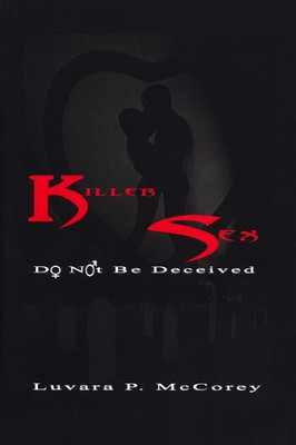 Killer Sex: Do Not Be Deceived  -     By: Luvara P. McCorey