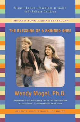 The Blessing of a Skinned Knee: Using Jewish Teachings to Raise Self-Reliant Children - eBook  -     By: Wendy Mogel