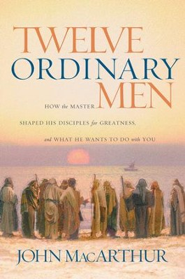 Twelve Ordinary Men  -     By: John MacArthur