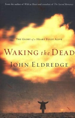 Waking the Dead   -     By: John Eldredge