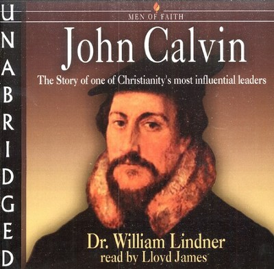 John Calvin Audiobook on CD  -     Narrated By: Lloyd James     By: Dr. William Lindner Jr.