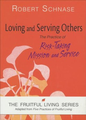 Loving and Serving Others: The Practice of Risk-Taking Mission and Service  -     By: Robert Schnase
