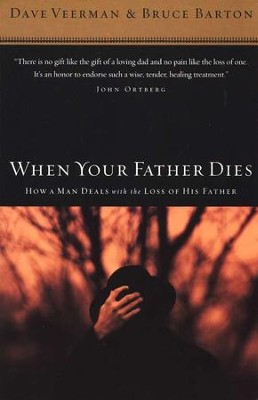 When Your Father Dies: How a Man Deals with the Loss of His Father  -     By: Dave Veerman, Bruce Barton