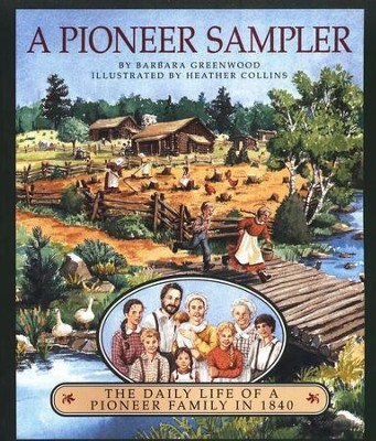 A Pioneer Sampler: The Daily Life of a Pioneer Family in 1840  -     By: Barbara Greenwood