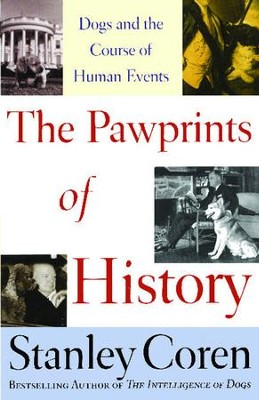 The Pawprints of History: Dogs in the Course of Human Events - eBook  -     By: Stanley Coren
