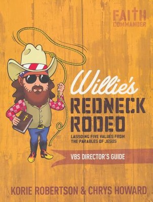 Willie's Redneck Rodeo--VBS Director's Guide   -     By: Korie Robertson, Chrys Howard