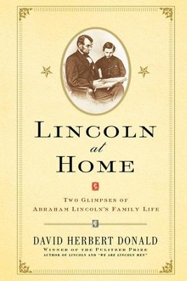 Lincoln at Home: Two Glimpses of Abraham Lincoln's Family Life - eBook  -     By: David Herbert Donald