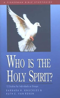 Who Is the Holy Spirit?  Fisherman Bible Study Guides  -     By: Barbara Knuckles, Ruth Van Reken