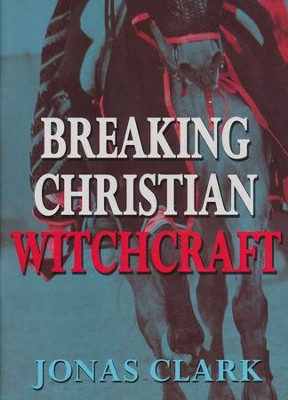 Breaking Christian Witchcraft  -     By: Jonas Clark