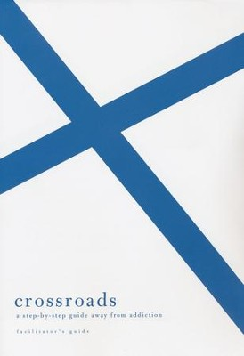Crossroads: A Step by Step Guide Away From Addiction, Facilitator's Guide  -     By: Edward T. Welch