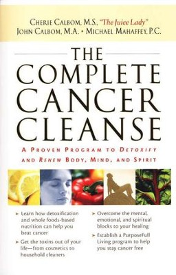 The Complete Cancer Cleanse: A Proven Program to Detoxify and Renew Body, Mind, and Spirit  -     By: Cherie Calbom, John Calbom, Michael Mahaffey