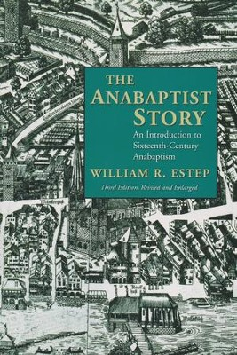 The Anabaptist Story: An Introduction to 16th-Century Anabaptism, Third Edition  -     By: William Estep