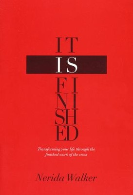 It Is Finished: Transforming Your Life through the Finished Work of The Cross  -     By: Nerida Walker