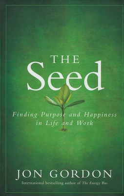 The Seed: Finding Purpose and Happiness in Life and Work  -     By: Jon Gordon