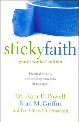 Sticky Faith, Youth Worker Edition: Practical Ideas to Nurture Long-Term Faith in Teenagers  -     By: Kara E. Powell, Brad M. Griffin, Cheryl A. Crawford
