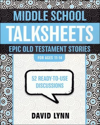 Middle School TalkSheets on the Old Testament, Epic Bible Stories: 52 Ready-to-Use Discussions  -     By: David Lynn