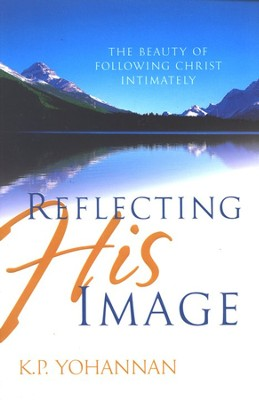 Reflecting His Image: The Beauty of Following Christ Intimately  -     By: K.P. Yohannan