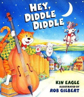 Hey, Diddle Diddle   -     By: Kin Eagle     Illustrated By: Rob Gilbert