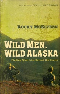 Wild Men, Wild Alaska: Finding What Lies Beyond the Limits  -     By: Rocky McElveen