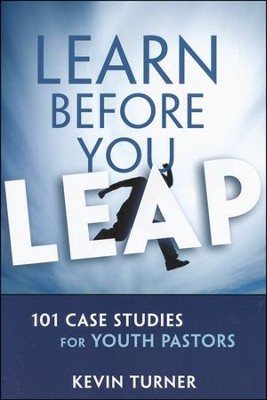 Learn Before You Leap: 100 Case Studies for Youth Pastors    -     By: Kevin Turner