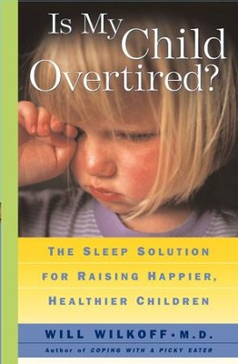 Is My Child Overtired?: The Sleep Solution for Raising Happier, Healthier Children - eBook  -     By: William Wilkoff M.D.
